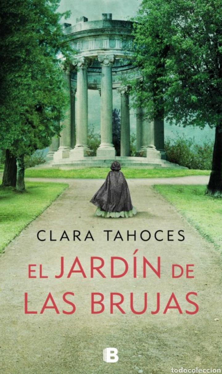 EL JARDÍN DE LAS BRUJAS. CLARA TAHOCES. EDICIONES B 2020 (Libros Nuevos - Narrativa - Novela Histórica)