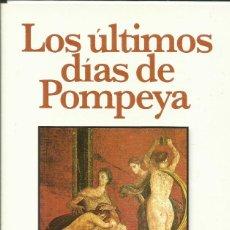 Libros: LOS ÚLTIMOS DÍAS DE POMPEYA / E. G. BULWER- LYTTON. Lote 267330954