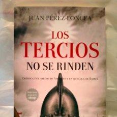Libros: JUAN PÉREZ FONCEA LOS TERCIOS NO SE RINDEN . ALMUZARA. Lote 269323928