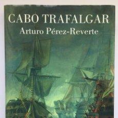 Libros: CABO TRAFALGAR - ARTURO PÉREZ-REVERTE. Lote 269787398