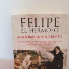 Libros: FELIPE EL HERMOSO, ANATOMÍA DE UN CRIMEN. Lote 271140188