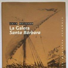 Libros: LUIS DELGADO - LA GALERA SANTA BARBARA - NORAY. Lote 273415258