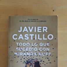 Libros: J. CASTILLO - TODO LO QUE SUCEDIÓ CON MIRANDA HUFF - ED. DEBOLSILLO - 2021 - 426 PÁGINAS - 13X19CM. Lote 284384713
