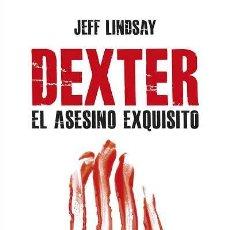 Libros: NARRATIVA. POLICIACA. DEXTER, EL ASESINO EXQUISITO - JEFF LINDSAY. Lote 44242498
