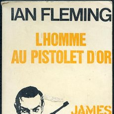 Libros: IAN FLEMING: JAMES BOND 007. L'HOMME AU PISTOLE D'OR (EN FRANCÉS). Lote 47958723