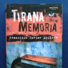 Libros: TIRANA MEMORIA - FRANCISCO JAVIER AGUIRRE 2006 ED UNA LUNA TAPA DURA CON SOBRECUBIERTA. Lote 48909188