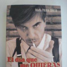 Libros: EL DÍA QUE ME QUIERAS (PLAZA&JANÉS) ADOLFO PUERTA MARTÍN. Lote 68928841