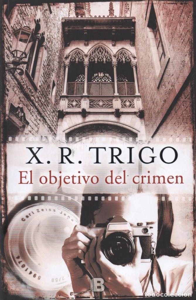 EL OBJETIVO DEL CRIMEN DE X. R. TRIGO - EDICIONES B, 2017 (Libros Nuevos - Literatura - Narrativa - Novela Negra y Policíaca)