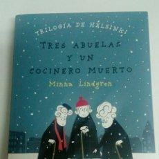 Libros: TRILOGIA DE HELSINKI.3 ABUELAS Y UN COCINERO MUERTO DE MINNA LINDGREN.1A EDICCIÓN 2015. Lote 94193914