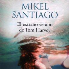 Livres: EL EXTRAÑO VERANO DE TOM HARVEY DE MIKEL SANTIAGO - EDICIONES B, 2017 (NUEVO). Lote 100412331
