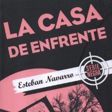 Libros: LA CASA DE ENFRENTE DE ESTEBAN NAVARRO - EDICIONES B, 2017 (NUEVO). Lote 100645675