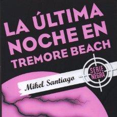 Libros: LA ULTIMA NOCHE EN TREMORE BEACH DE MIKEL SANTIAGO - EDICIONES B, 2017 (NUEVO). Lote 100645915