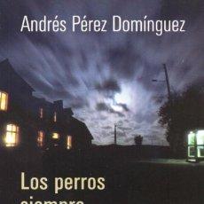 Libros: LOS PERROS SIEMPRE LADRAN AL ANOCHECER DE ANDRES PEREZ DOMINGUEZ - ALIANZA EDITORIAL, 2017 (NUEVO). Lote 100647163