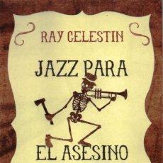 Libros: JAZZ PARA EL ASESINO DEL HACHA DE RAY CELESTIN - ALIANZA EDITORIAL, 2016. Lote 115772824