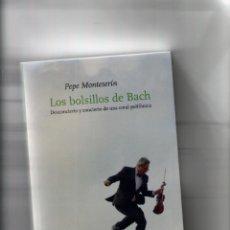 Libros: LOS BOLSILLOS DE BACH-PEPE MONTESERIN-DEL VIENTO-AÑO 2017-MEDIDAS 22 X 14-PAGINAS 247-TAPA BLANDA. Lote 103062279