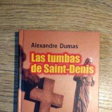 Libros: LAS TUMBAS DE SAINT-DENIS DE ALEXANDRE DUMAS. Lote 135324658