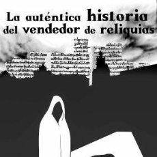 Libros: LA AUTÉNTICA HISTORIA DEL VENDEDOR DE RELIQUIAS - COLECTIVO TETA NEGRA 2018 (ALBURQUERQUE). Lote 136687026