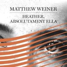 Libros: HEATHER, ABSOLUTAMENT - MATTHEW WEINER. Lote 137235774