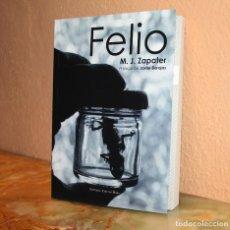 Libros: FELIO, DE M. J. ZAPATER, CON PRÓLOGO DEL CINEASTA JAVIER BARAJAS. Lote 138162662