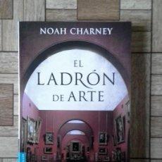 Libros: NOAH CHARNEY - EL LADRÓN DE ARTE. Lote 138533702