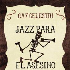 Libros: JAZZ PARA EL ASESINO DEL HACHA DE RAY CELESTIN - ALIANZA EDITORIAL, 2016 (NUEVO). Lote 140006170