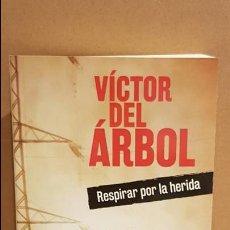 Libros: RESPIRAR POR LA HERIDA / VÍCTOR DEL ARBOL / NOVELA NEGRA / NUEVO. Lote 147165132