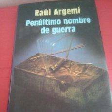 Libros: PENÚLTIMO NOMBRE DE GUERRA - RAÚL ARGEMI -. Lote 150473546