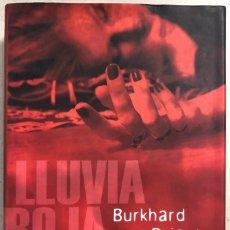 Libros: LLUVIA ROJA. BURKHARD DRIEST. CIRCULO DE LECTORES. AÑO 2009. PAGS 415. . Lote 156809938