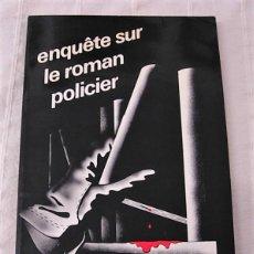 Libros: LIBRO ENQUETE SUR LE ROMAN POLICIER 1978 EN FRANCÉS 143 PÁGINAS. Lote 160505238