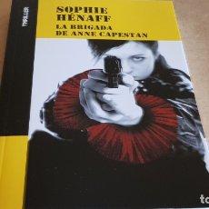 Libros: LA BRIGADA DE ANNE CAPESTAN / SIPHIE HÉNAFF / COLECCIÓN THRILLER / NUEVO. Lote 227990063