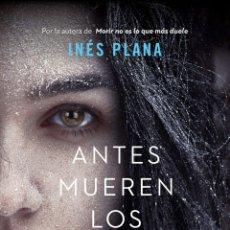 Libros: INES PLANA. ANTES MUEREN LOS QUE NO AMAN.. Lote 182644825