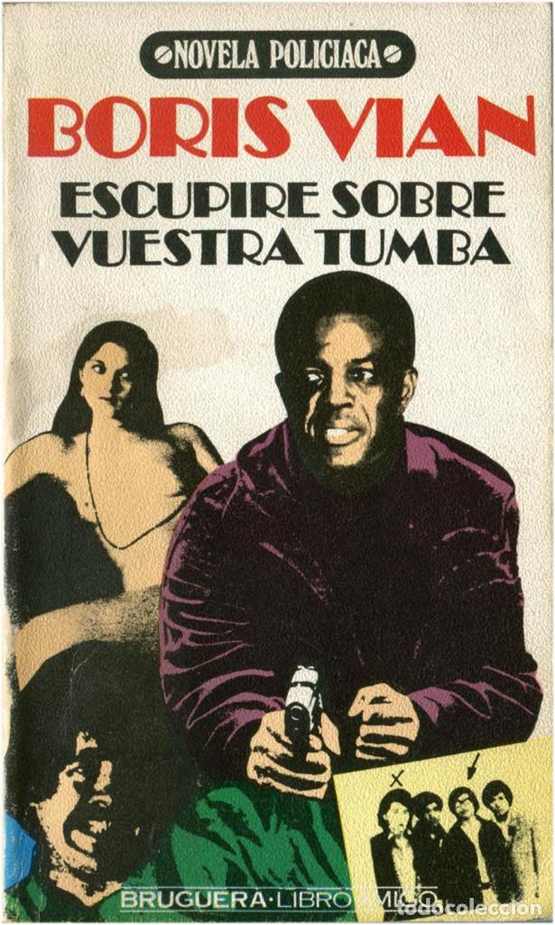 BORIS VIAN - ESCUPIRE SOBRE VUESTRA TUMBA - BRUGUERA LIBRO AMIGO, SERIE NOVELA NEGRA 28 - BCN 1979 (Libros Nuevos - Literatura - Narrativa - Novela Negra y Policíaca)