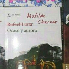 Libros: OCASO Y AURORA MATILDE CHERNER RAFAEL LUNA. LIBRO NUEVO. Lote 191543105