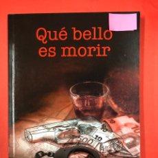 Libros: QUE BELLO ES MORIR - ANTONIO SALINERO - EDITORIAL AMARANTE 1ª EDICION 2017. Lote 191624001