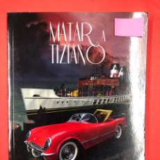Libros: MATAR A TIZIANO - MIGUEL ANGEL ZAMORA - EDITORIAL AMARANTE 1ª EDICION 2016. Lote 191633150