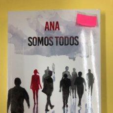 Libros: ANA SOMOS TODOS - J. LATORRE BELTRAN - EDITORIAL AMARANTE 1ª EDICION 2017. Lote 191714023