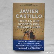 Libros: TODO LO QUE SUCEDIO CON MIRANDA HUFF - JAVIER CASTILLO - NUEVO. Lote 193070051