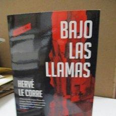 Libros: LE CORRE, HERVÉ. - BAJO LAS LLAMAS.. Lote 194611737