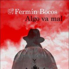 Libros: ALGO VA MAL. FERMÍN BOCOS.. Lote 195339998
