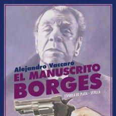 Libros: EL MANUSCRITO BORGES. ALEJANDRO VACCARO. Lote 198612411