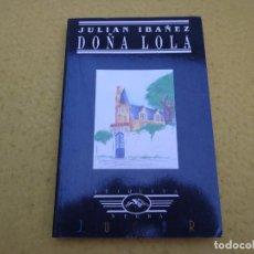 Libros: LIBRO - DOÑA LOLA - JULIAN IBAÑEZ - ETIQUETA NEGRA - JUCAR - 1991. Lote 198945373