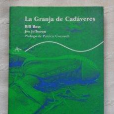 Libros: LA GRANJA DE CADÁVERES. BILL BASS, JON JEFFERSON. ALBA 2004 BARCEOLA IN 4º RUSTICA EDITORIAL ILUSTR. Lote 206756883