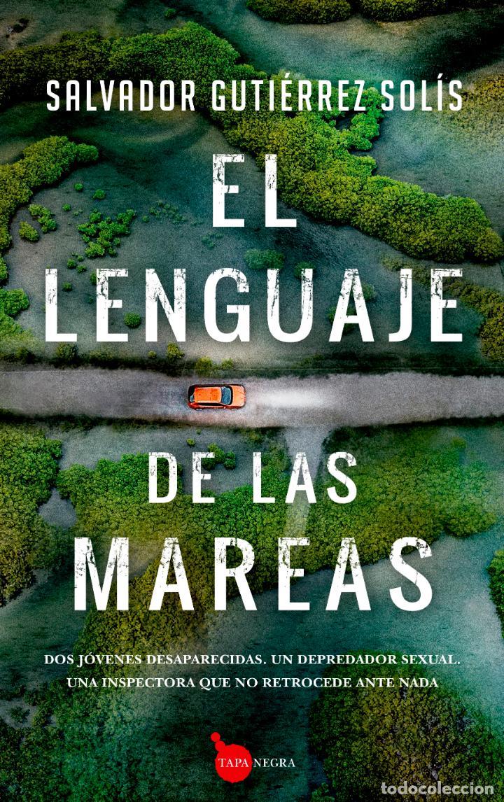 EL LENGUAJE DE LAS MAREAS. SALVADOR GUTIÉRREZ SOLÍS. (Libros Nuevos - Literatura - Narrativa - Novela Negra y Policíaca)