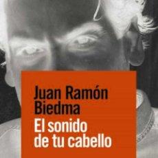 Libros: EL SONIDO DE TU CABELLO.JUAN RAMÓN BIEDMA. Lote 210427817