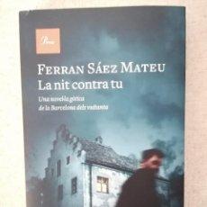 Libros: LA NIT CONTRA TU - FERRAN SÁEZ MATEU - PROA - 2017. Lote 210697616