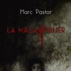 Libros: LA MALA MUJER. MARC PASTOR.-NUEVO. Lote 212879441
