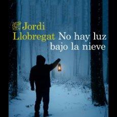 Libros: NO HAY LUZ BAJO LA NIEVE JORDI LLOBREGAT. Lote 213508843