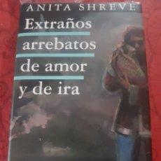 Libros: EXTRAÑOS ARREBATOS DE AMOR Y DE IRA, DE ANITA SHREVE. Lote 214716912
