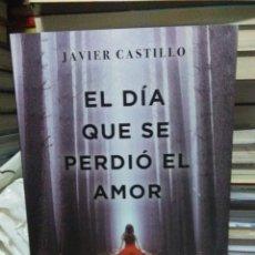 Libros: JAVIER CASTILLO.EL DÍA QUE SE PERDIÓ EL AMOR.SUMA. Lote 236564170