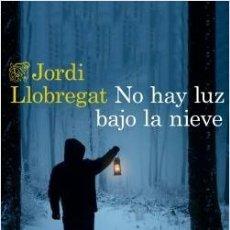 Libros: JORDI LLOBREGAT.NO HAY LUZ BAJO LA NIEVE.DESTINO. Lote 218240495